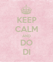 KEEP CALM AND DO DI - Personalised Poster large