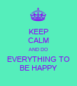 KEEP CALM AND DO EVERYTHING TO BE HAPPY - Personalised Poster large
