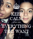 KEEP CALM AND DO EVERYTHING YOU WANT - Personalised Poster large
