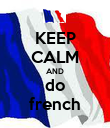 KEEP CALM AND do french - Personalised Poster small