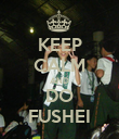 KEEP CALM AND DO FUSHEI - Personalised Poster large