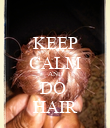 KEEP CALM AND DO  HAIR - Personalised Poster large