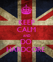 KEEP CALM AND DO  HARDCORE  - Personalised Poster large