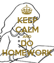 KEEP CALM AND DO HOMEWORK - Personalised Poster large