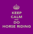 KEEP CALM AND DO ♥HORSE RIDING♥ - Personalised Poster large