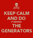 KEEP CALM AND DO IT BEHIND THE GENERATORS - Personalised Poster large