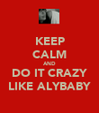 KEEP CALM AND DO IT CRAZY LIKE ALYBABY - Personalised Poster large