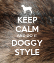 KEEP CALM AND DO IT DOGGY STYLE - Personalised Poster large