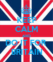 KEEP CALM AND DO IT FOR  BRITAIN - Personalised Poster large