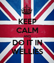 KEEP CALM AND DO IT IN WELLIES - Personalised Poster large