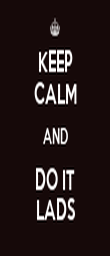KEEP CALM AND DO IT LADS - Personalised Poster large