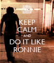 KEEP CALM AND DO IT LIKE RONNIE - Personalised Poster large