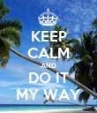 KEEP CALM AND DO IT MY WAY - Personalised Poster large