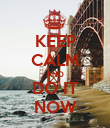 KEEP CALM AND DO IT NOW - Personalised Poster large