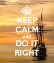 KEEP CALM AND DO IT RIGHT - Personalised Poster large