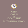 KEEP CALM AND DO IT THE FUTMINNA WAY - Personalised Poster large
