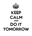 KEEP CALM AND DO IT TOMORROW - Personalised Poster large
