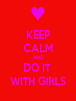 KEEP CALM AND DO IT  WITH GIRLS - Personalised Poster large