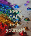 KEEP CALM AND do it  yourself! - Personalised Poster small