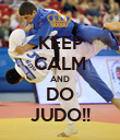 KEEP CALM AND DO JUDO!! - Personalised Poster large