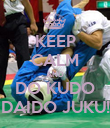 KEEP CALM AND DO KUDO DAIDO JUKU! - Personalised Poster large