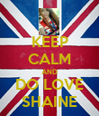 KEEP CALM AND DO LOVE SHAINE - Personalised Poster large