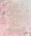 KEEP CALM AND DO MAKEUP - Personalised Poster large