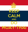 KEEP CALM AND DO MUAY-THAI - Personalised Poster small