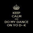 KEEP CALM AND DO MY DANCE ON YO D--K - Personalised Poster large