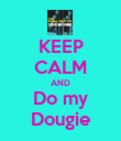 KEEP CALM AND Do my Dougie - Personalised Poster large