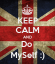 KEEP CALM AND Do  MySelf :) - Personalised Poster large
