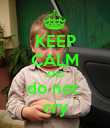KEEP CALM AND do not  cry - Personalised Poster large