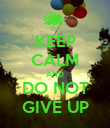 KEEP CALM AND DO NOT GIVE UP - Personalised Poster large