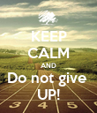 KEEP CALM AND Do not give  UP! - Personalised Poster large