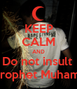 KEEP CALM AND Do not insult  the Prophet Muhammad  - Personalised Poster large