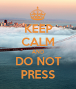 KEEP CALM AND DO NOT PRESS - Personalised Poster large