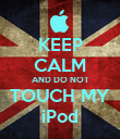 KEEP CALM AND DO NOT TOUCH MY iPod - Personalised Poster large