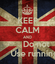 KEEP CALM AND        Do not      Use running - Personalised Poster large