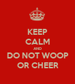 KEEP CALM AND DO NOT WOOP OR CHEER - Personalised Poster large