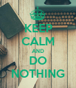 KEEP CALM AND DO NOTHING - Personalised Poster large