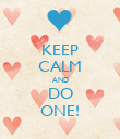KEEP CALM AND DO ONE! - Personalised Poster large