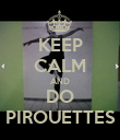 KEEP CALM AND DO PIROUETTES - Personalised Poster large