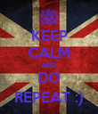 KEEP CALM AND DO REPEAT :) - Personalised Poster large