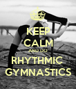 KEEP CALM AND DO RHYTHMIC  GYMNASTICS - Personalised Poster large