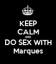 KEEP CALM AND DO SEX WITH Marques - Personalised Poster large