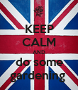 KEEP CALM AND do some gardening  - Personalised Poster large
