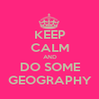 KEEP CALM AND DO SOME GEOGRAPHY - Personalised Poster large