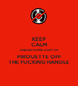 KEEP CALM AND DO SOME SORT OF PIROUETTE OFF THE FUCKING HANDLE - Personalised Poster large