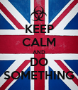 KEEP CALM AND DO SOMETHING - Personalised Poster large