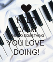 KEEP CALM AND DO SOMETHING YOU LOVE  DOING! - Personalised Poster large